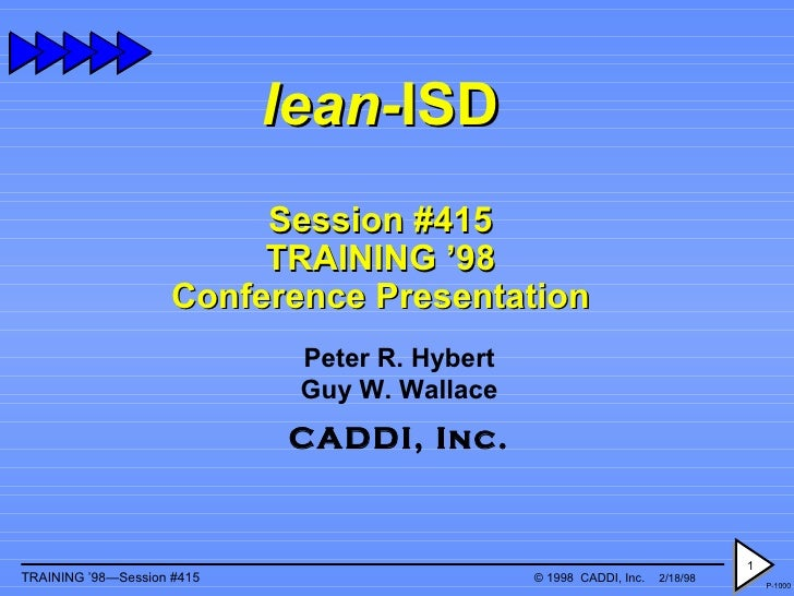 lean- ISD Session #415 TRAINING '98 Conference Presentation Peter R. Hybert Guy W. Wallace CADDI, Inc.