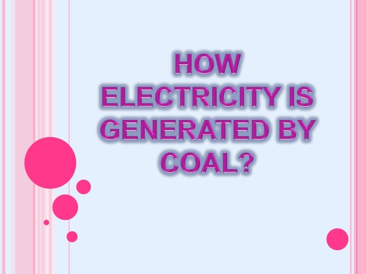 STEP # 1:Coal is mined from the groundand sent to coal power plants                       There are                     ap...