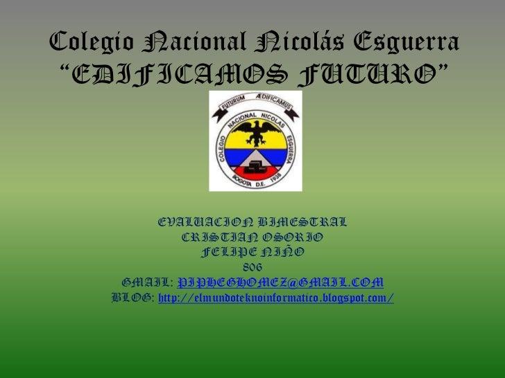 """Colegio Nacional Nicolás Esguerra """"EDIFICAMOS FUTURO""""           EVALUACION BIMESTRAL                CRISTIAN OSORIO       ..."""