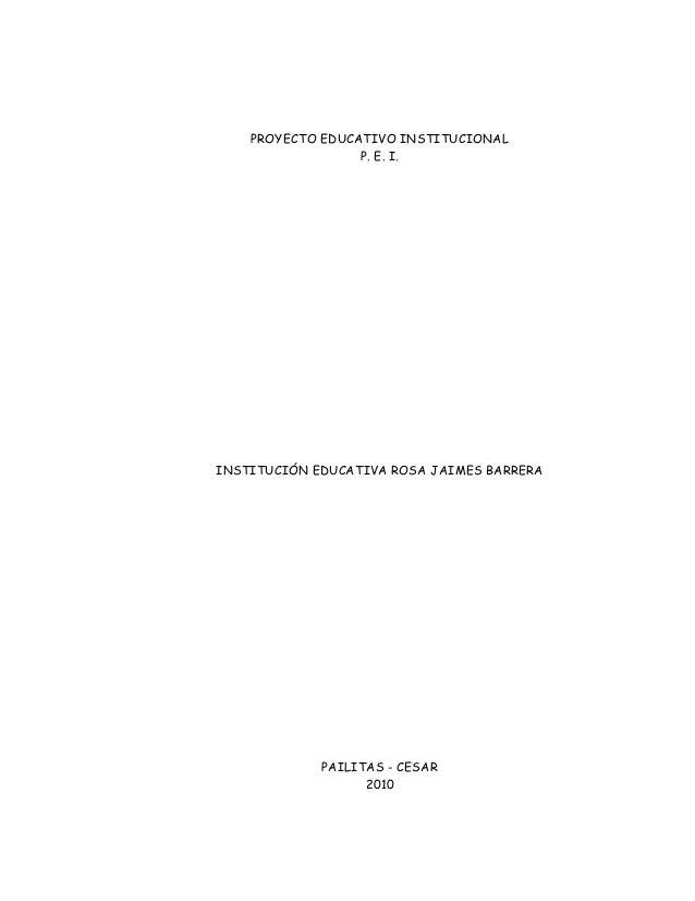 PROYECTO EDUCATIVO INSTITUCIONAL P. E. I. INSTITUCIÓN EDUCATIVA ROSA JAIMES BARRERA PAILITAS - CESAR 2010