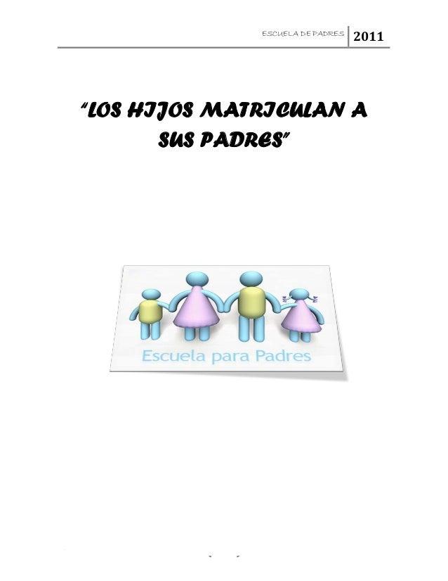 """ESCUELA DE PADRES 2011 1 """"LOS HIJOS MATRICULAN A SUS PADRES"""""""