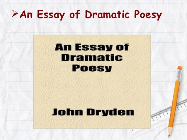an essay of dramatick poesie An essay of dramatick poesie g it was not long ere they perceiv'd the air to break about them like the noise of distant thunder, or of swallows in a chimney.