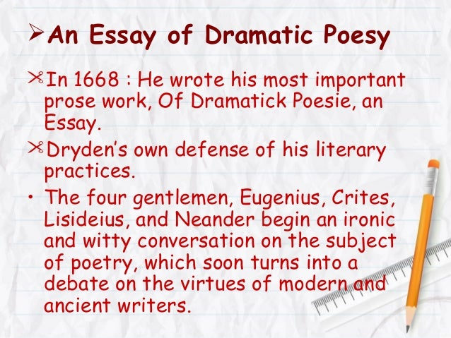 an essay of dramatick poesie All information for essay of dramatick poesie's wiki comes from the below links any source is valid, including twitter, facebook, instagram, and linkedin pictures, videos, biodata, and files relating to essay of dramatick poesie are also acceptable encyclopedic sources.
