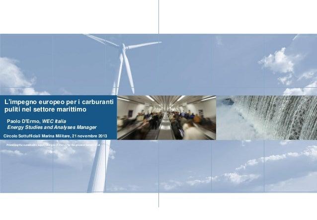 L'impegno europeo per i carburanti puliti nel settore marittimo Paolo D'Ermo, WEC Italia Energy Studies and Analyses Manag...