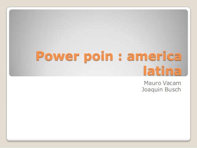 Power poin : america latina Mauro Vacam Joaquin Busch
