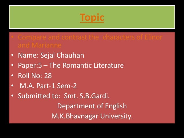 Topic • Compare and contrast the characters of Elinor and Marianne. • Name: Sejal Chauhan • Paper:5 – The Romantic Literat...