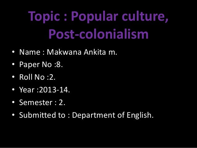 P 8 popular culture ans post-colonialism