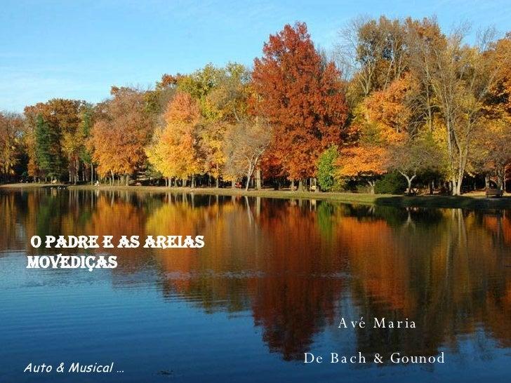 Avé Maria De Bach & Gounod   O Padre e as areias movediças Auto & Musical …