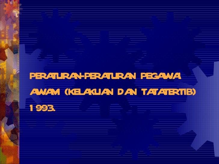 PERATURAN-PERATURAN PEGAWAI AWAM (KELAKUAN DAN TATATERTIB) 1993.