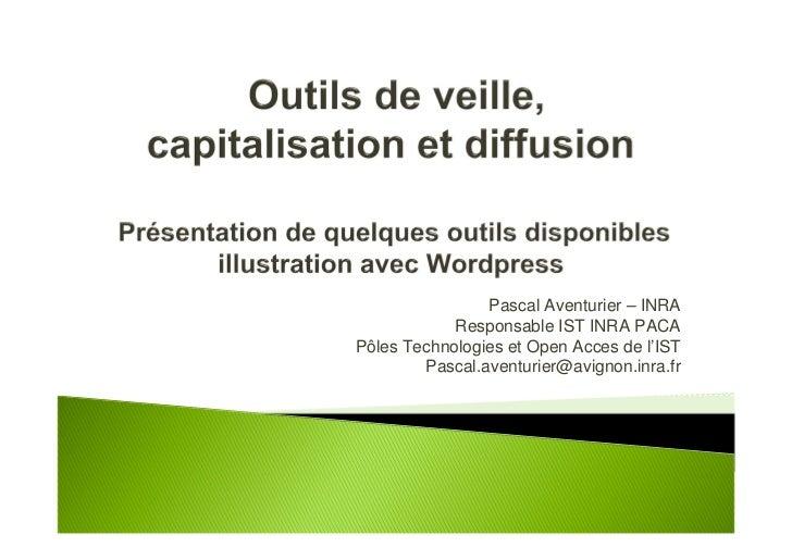 Pascal Aventurier – INRA            Responsable IST INRA PACAPôles Technologies et Open Acces de l'IST        Pascal.avent...