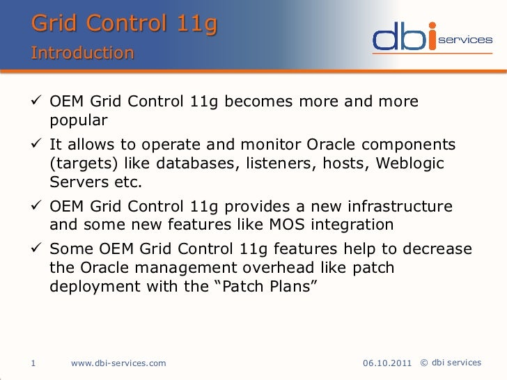 Grid Control 11gIntroduction OEM Grid Control 11g becomes more and more  popular It allows to operate and monitor Oracle...