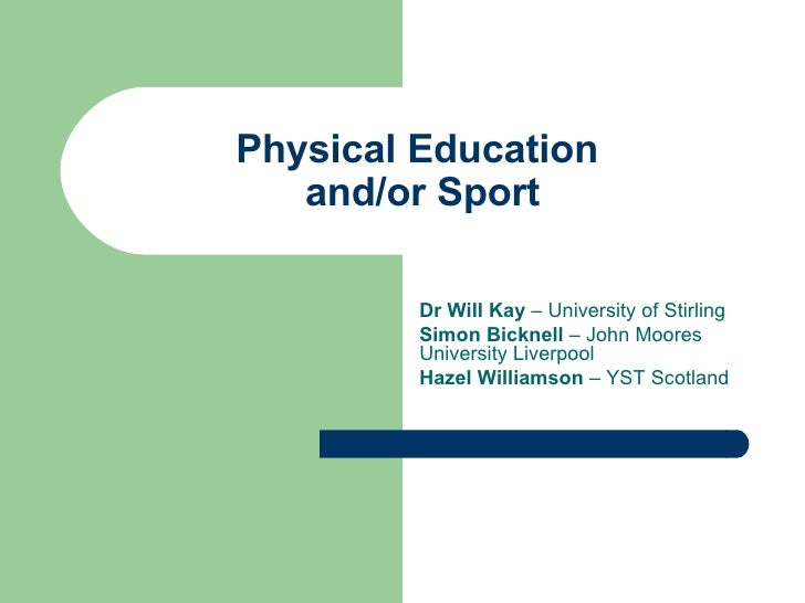 Physical Education  and/or Sport Dr Will Kay  – University of Stirling Simon Bicknell  – John Moores University Liverpool ...