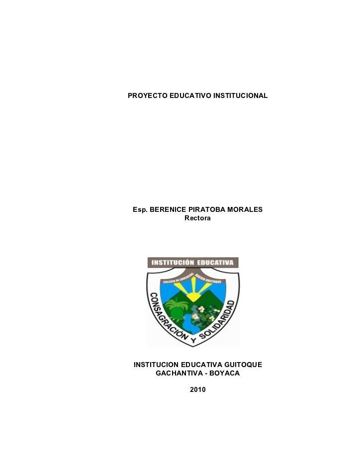 PROYECTO EDUCATIVO INSTITUCIONAL Esp. BERENICE PIRATOBA MORALES              Rectora INSTITUCION EDUCATIVA GUITOQUE       ...