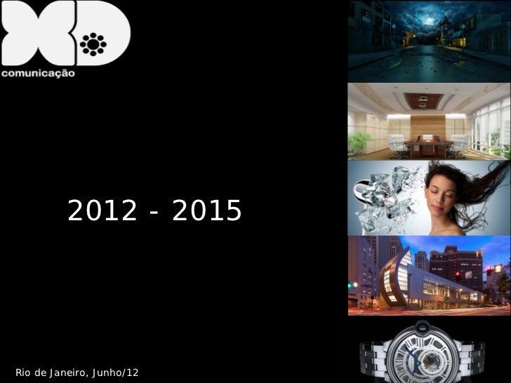 2012 - 2015Rio de Janeiro, Junho/12   Confidencial – Resp: Wellington Paes   1