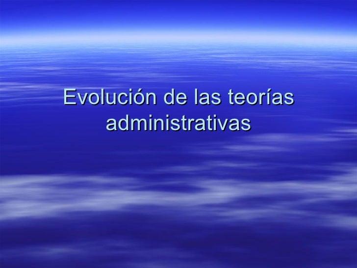 Evolución de las teorías administrativas