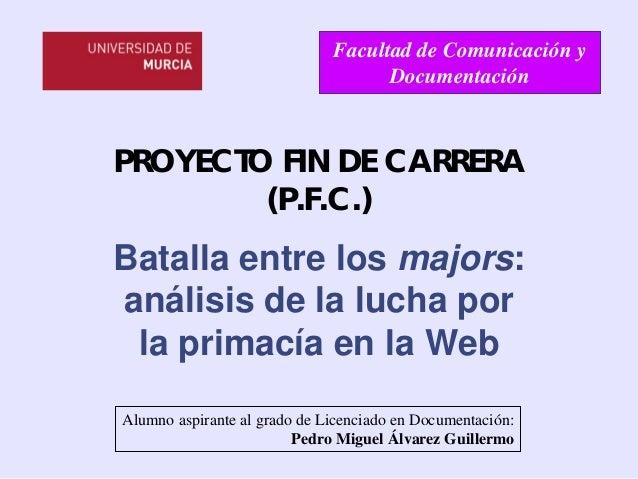 Facultad de Comunicación y Documentación  PROYECTO FIN DE CARRERA (P.F.C.)  Batalla entre los majors: análisis de la lucha...
