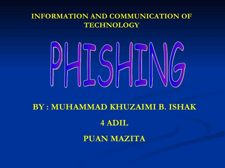 BY : MUHAMMAD KHUZAIMI B. ISHAK 4 ADIL PUAN MAZITA PHISHING INFORMATION AND COMMUNICATION OF TECHNOLOGY
