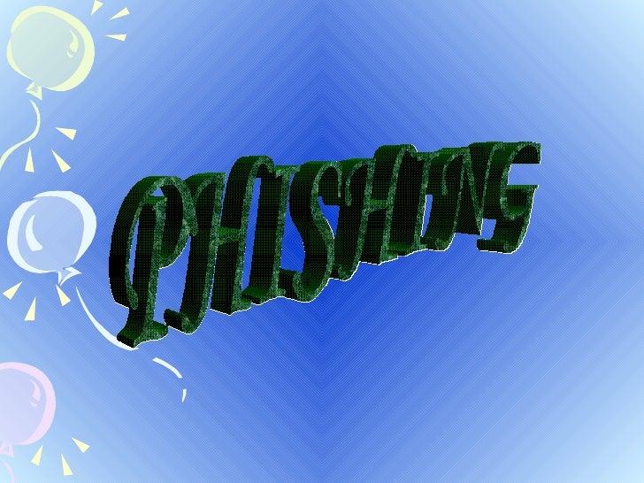 P H I S H I N G