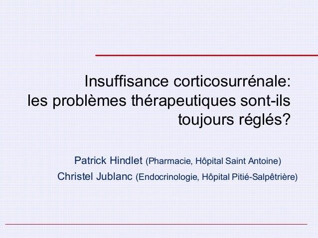 Insuffisance corticosurrénale:les problèmes thérapeutiques sont-ilstoujours réglés?Patrick Hindlet (Pharmacie, Hôpital Sai...