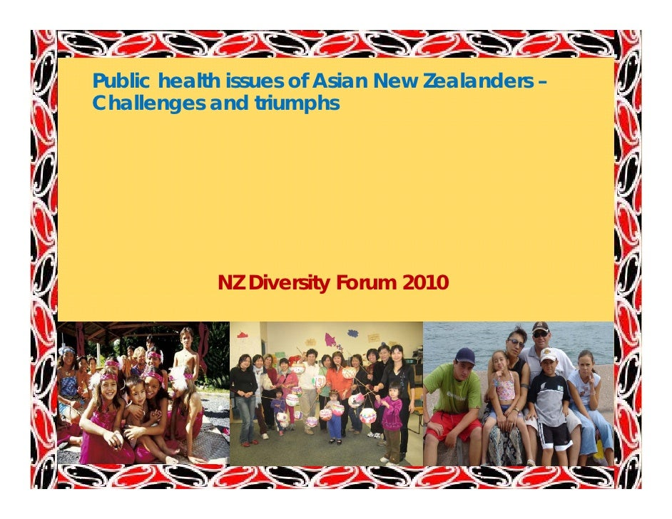 Public health issues of Asian New Zealanders – Challenges and triumphs Ch ll           dti     h                 NZ Divers...