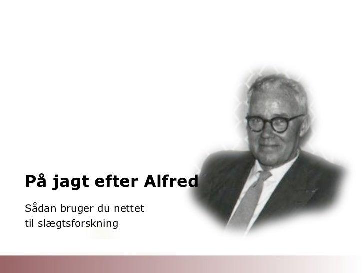 På jagt efter Alfred Sådan bruger du nettet  til slægtsforskning