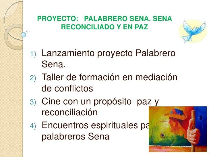PROYECTO: PALABRERO SENA. SENA          RECONCILIADO Y EN PAZ1)    Lanzamiento proyecto Palabrero      Sena.2)    Taller d...