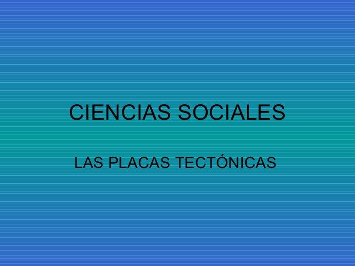CIENCIAS SOCIALES LAS PLACAS TECTÓNICAS