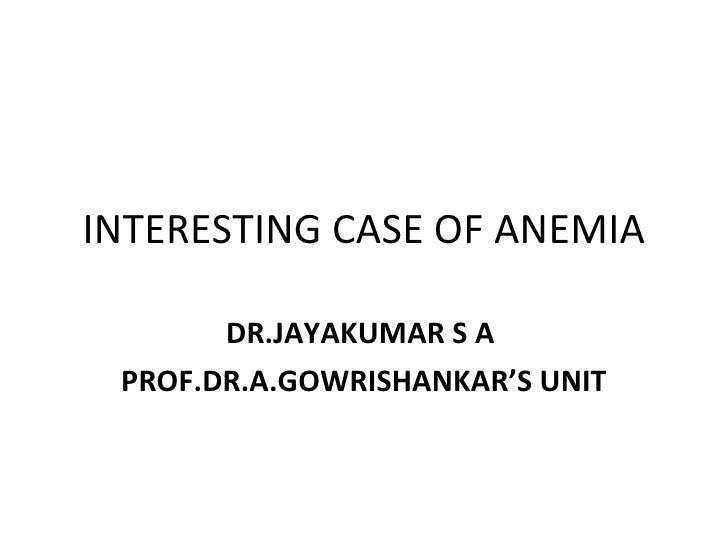 INTERESTING CASE OF ANEMIA DR.JAYAKUMAR S A  PROF.DR.A.GOWRISHANKAR'S UNIT