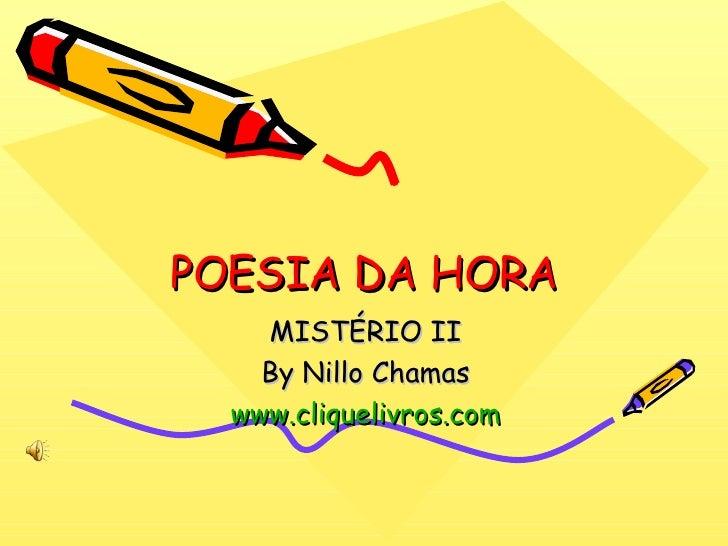POESIA DA HORA MISTÉRIO II By Nillo Chamas www.cliquelivros.com