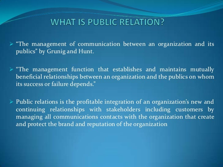 """ """"The management of communication between an organization and its  publics"""" by Grunig and Hunt. """"The management function..."""