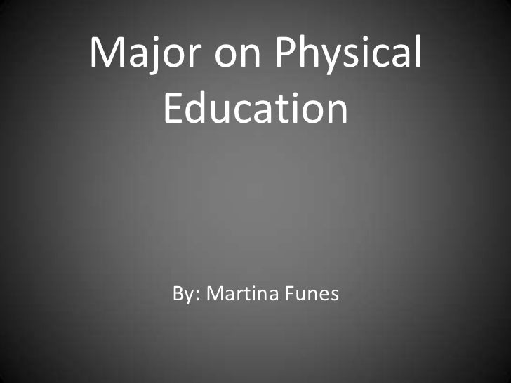 Major on Physical   Education    By: Martina Funes