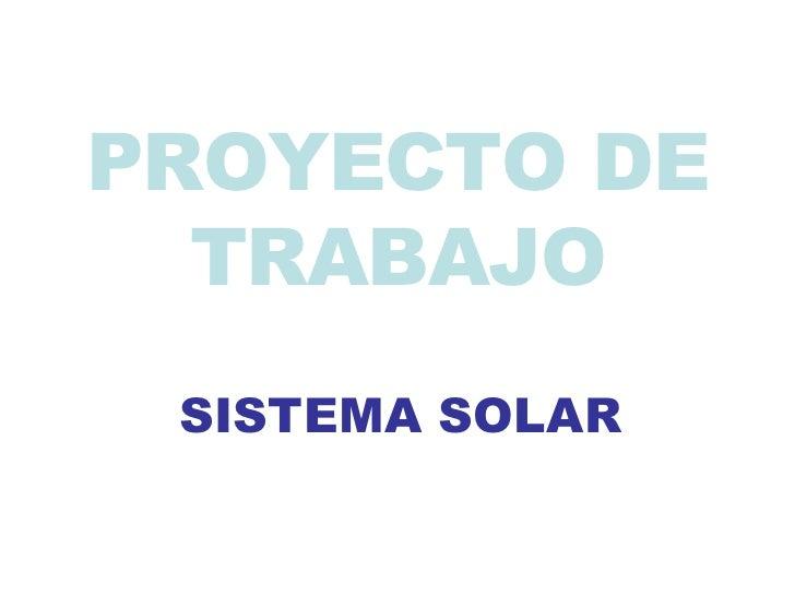 PROYECTO DE TRABAJO SISTEMA SOLAR