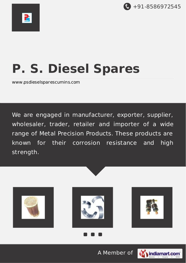 +91-8586972545 A Member of P. S. Diesel Spares www.psdieselsparescumins.com We are engaged in manufacturer, exporter, supp...