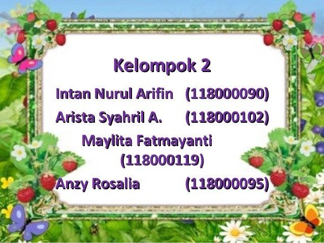 Kelompok 2Intan Nurul Arifin (118000090)Arista Syahril A. (118000102)    Maylita Fatmayanti          (118000119)Anzy Rosal...