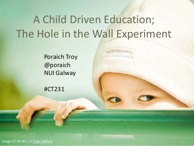 A Child Driven Education;        The Hole in the Wall Experiment                         Poraich Troy                     ...