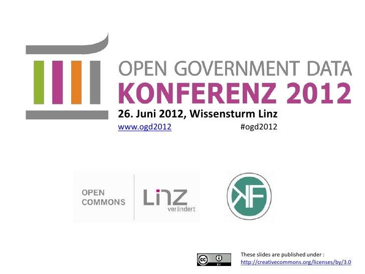 26. Juni 2012, Wissensturm Linzwww.ogd2012            #ogd2012                       These slides are published under :   ...