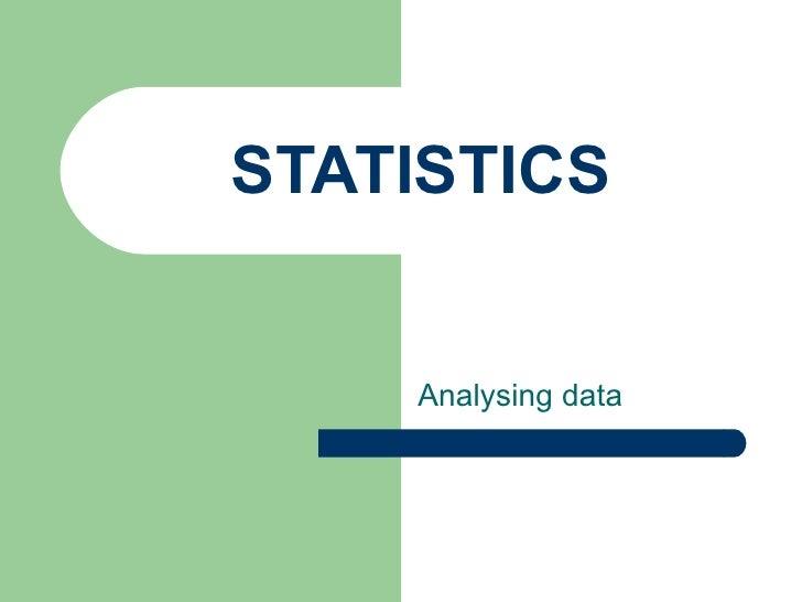 STATISTICS Analysing data