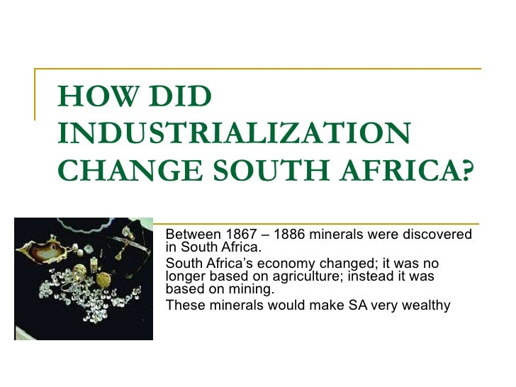 industrialization in south africa diamond mines History of south africa industrialization and imperialism, 1870-1910 history of south africa five times as many as did the diamond mines.