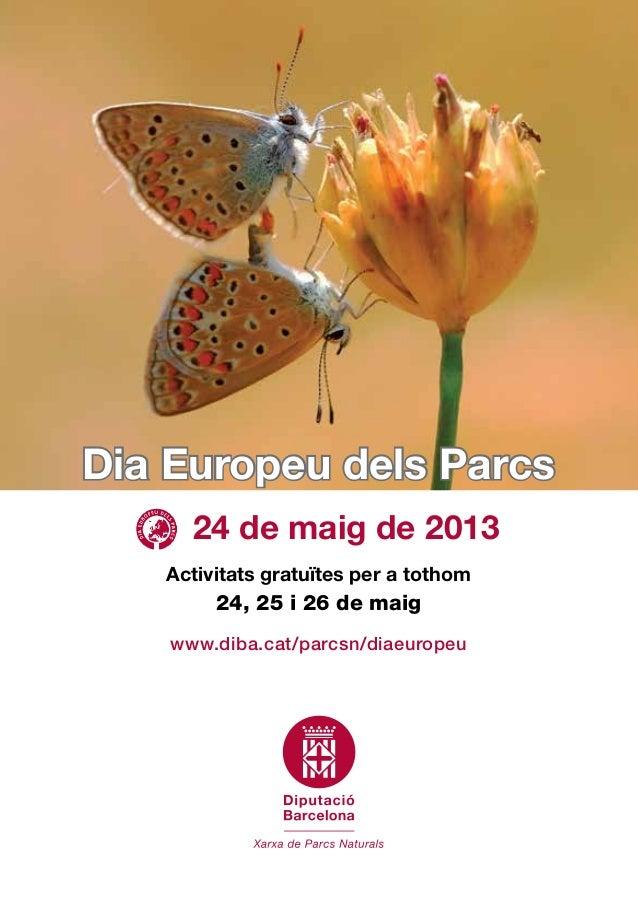 Dia Europeu dels Parcswww.diba.cat/parcsn/diaeuropeuActivitats gratuïtes per a tothom24, 25 i 26 de maig24 de maig de 2013