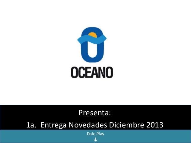 Presenta: 1a. Entrega Novedades Diciembre 2013 Dale Play ↓