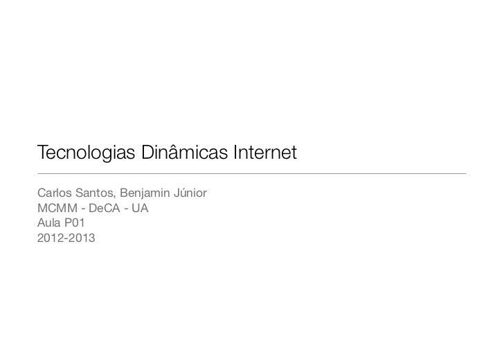 Tecnologias Dinâmicas InternetCarlos Santos, Benjamin JúniorMCMM - DeCA - UAAula P012012-2013