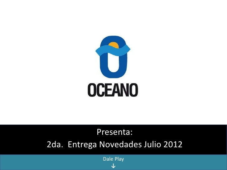 Presenta:2da. Entrega Novedades Julio 2012             Dale Play                ↓