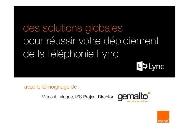 des solutions globales pour réussir votre déploiement de la téléphonie Lync avec le témoignage de : Vincent Laluque, ISS P...
