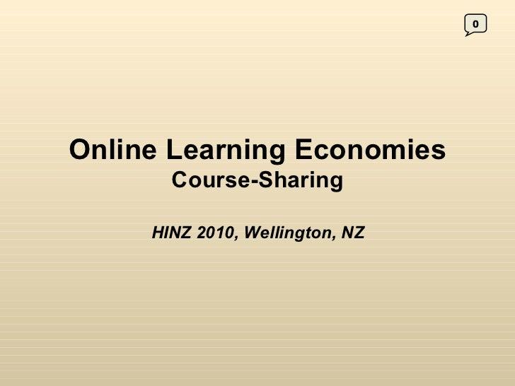 Online Learning Economies  Course-Sharing HINZ 2010, Wellington, NZ 0