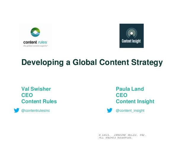 Developing a Global Content Strategy  Val Swisher CEO Content Rules  Paula Land CEO Content Insight  @contentrulesinc  @co...