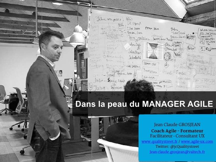 Dans la peau du MANAGER AGILE                   Jean Claude GROSJEAN                 Coach Agile - Formateur              ...