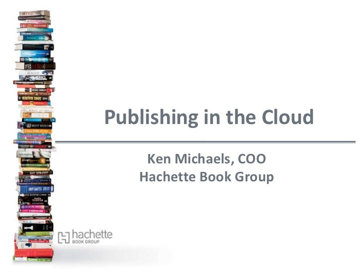Book Publishing Moves to the Cloud | Ken Michaels, President & COO, Hachette Book Group