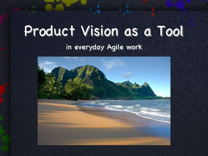 Product Vision as a Tool      in everyday Agile work