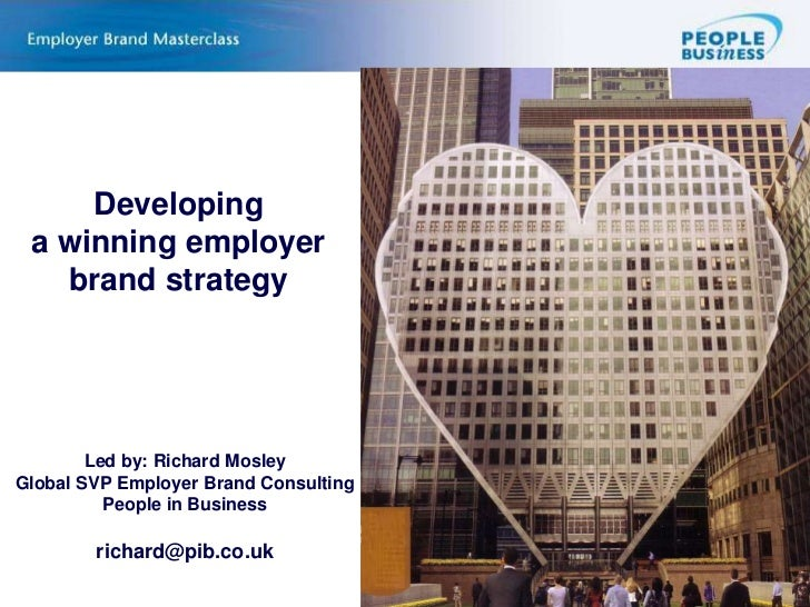 Developing                 a winning employer brand strategy<br />Led by: Richard MosleyGlobal SVP Employer Brand Consulti...