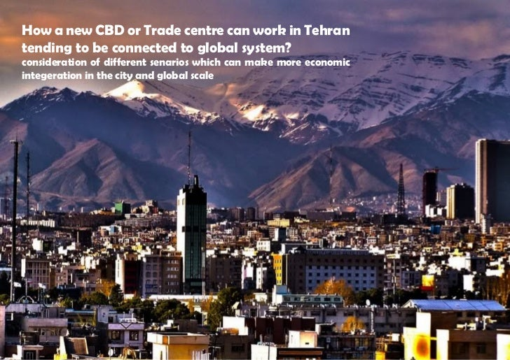 How a new CBD or Trade centre can work in Tehrantending to be connected to global system?consideration of different senari...